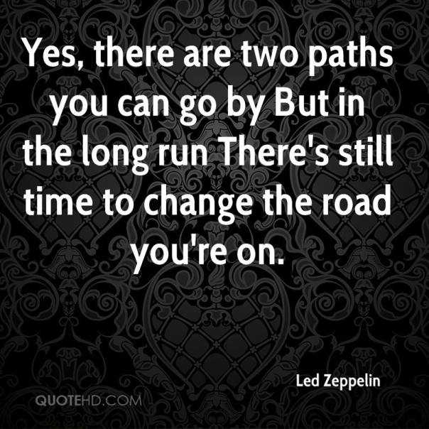 led-zeppelin-quote-yes-there-are-two-paths-you-can-go-by-but-in-the